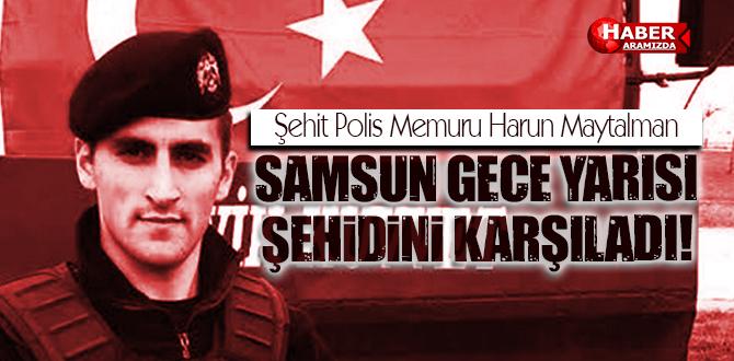 Şehit Polis Memuru Harun Maytalman'ın Cenazesi Samsun'da Karşılandı!