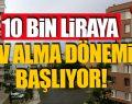 Bu duruma İstanbul bile dahil! 10 bin liraya ev alma dönemi başlıyor!