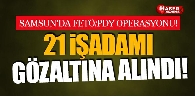 Samsun'da FETÖ/PDY kapsamında 21 işadamı gözaltına alındı
