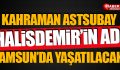 Kahraman astsubay Halisdemir'in adı Samsun'da yaşatılacak