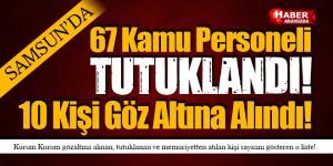 Samsun'da 67 Kamu Personeli Tutuklandı 10 Kişi Göz Altına Alındı!