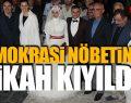 LADİK'TE DEMOKRASİ NÖBETİNDE NİKAH KIYILDI