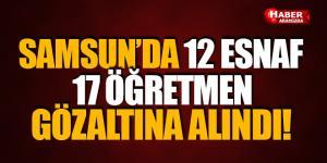 Samsun'da 12 Esnaf ve 17 Öğretmen Gözaltına Alındı!