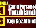 Samsun'da 64 Kamu Personeli Tutuklandı 23 Kişi Göz Altına Alındı