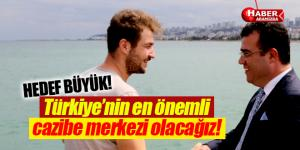 Türkiye'nin cazibe merkezi Atakum olacak
