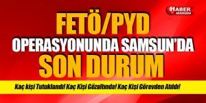 Samsun'da FETÖ/PYD Operasyonunda Son Durum Ne?