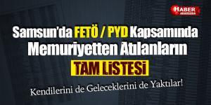 Samsun'da FETÖ / PYD Kapsamında Memuriyetten Atılanların Tam Listesi
