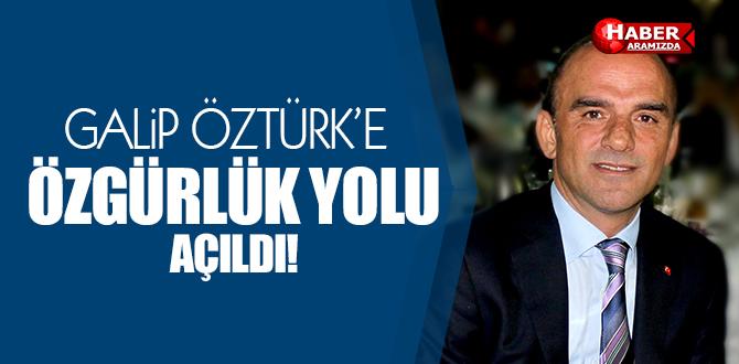 Galip Öztürk'e Özgürlük Yolu Göründü!