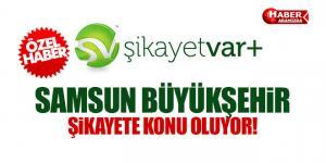 Samsun Büyükşehir Belediyesi Şikayet Var'a Konu Oluyor!