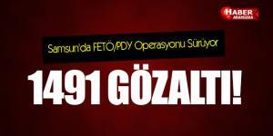 Samsun'da FETÖ/PDY Operasyonu Sürüyor! 1491 Gözaltı!