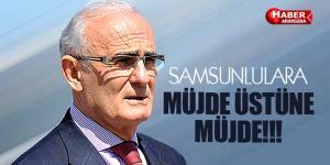 Başkan Yılmaz Samsunluya müjde üstüne müjde verdi