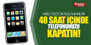 Akıllı Telefon Kullananlar 48 Saat İçinde Kapatıp Açın Çünkü..