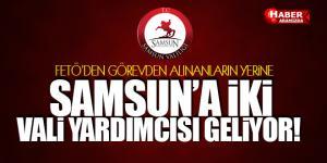 Samsun'a yeni iki vali yardımcısı geliyor!