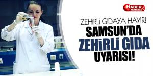 Samsun'da Zehirli Gıda Uyarısı! Zehirli Gıdalara Hayır!