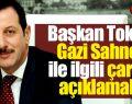 Başkan Tok'tan Gazi Sahnesi' ile ilgili çarpıcı açıklamalar