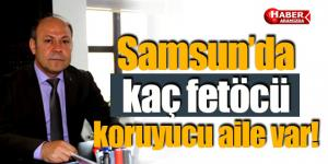 Samsun'da kaç fetöcü koruyucu aile var!