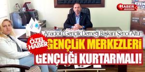 Samsun AGD Başkanı Şenol Altun Gençlik Merkezleri Gençliği Kurtarmalı
