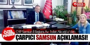 CHP Samsun İl Başkanı Av. Tufan Akcağöz'den Çarpıcı Samsun Açıklaması