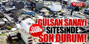 GÜLSAN SANAYİ SİTESİ'NDE SON DURUM!