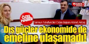 Samsun Tuhafiyeciler Odası Başkanı Ahmet Akbaş'tan Samsun Ekonomisi