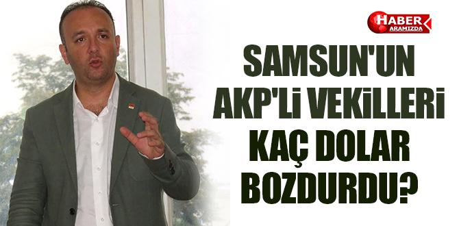 SAMSUN'UN AKP'Lİ VEKİLLERİ KAÇ DOLAR BOZDURDU?