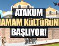 Atakum Belediyesi Osmanlı Hamamları Başlıyor
