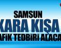 Samsun'da Trafik Tedbiri Alınıyor!