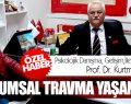 Prof. Dr. Kurtman Ersanlı TOPLUMSAL TRAVMA YAŞANIYOR