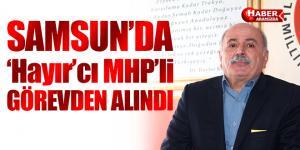 Samsun'da'Hayır'cı MHP'li görevden alındı