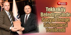 Tekkeköy Belediyesinde Sosyal Denge Sözleşmesi yenilendi