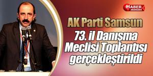 AK Parti Samsun 73. İl Danışma Meclisi Toplantısı gerçekleştirildi