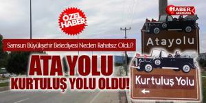 Samsun Büyükşehir Belediyesi Ata Yolu'ndan Neden Rahatsız Oldu?