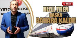 HIZLI TREN BAŞKA BAHARA KALDI