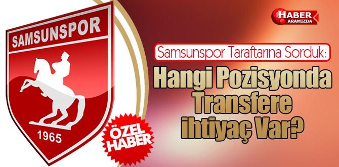 Samsunspor Taraftarına Sorduk: Hangi Pozisyonda Transfere İhtiyaç Var?