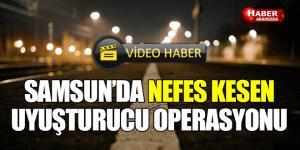 Samsun'da Nefes Kesen Uyuşturucu Operasyonu