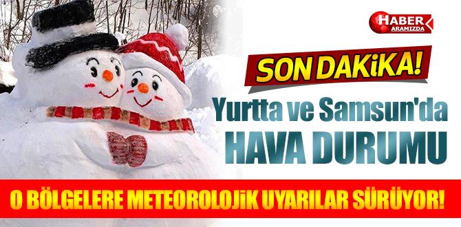 Yurtta ve Samsun'da Hava Durumu! Meteorolojik Uyarılar Sürüyor!
