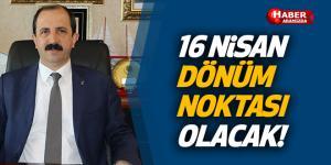 AK Parti İl Başkanı Göksel '16 Nisan dönüm noktası olacak'