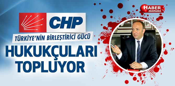 CHP, HUKUKÇULARI TOPLUYOR
