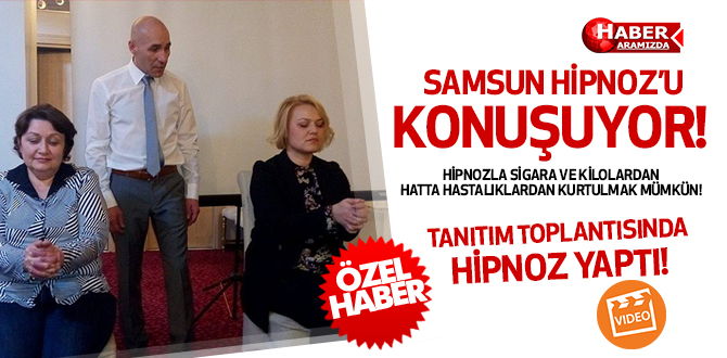 Samsun'da Tanıtım Toplantısında Hipnoz Uygulandı!