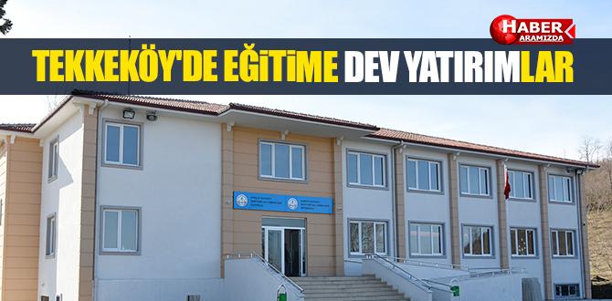 Tekkeköy'de eğitime dev yatırımlar