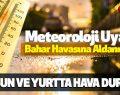 Yurtta ve Samsun'da Hava Durumu! Meteoroloji Uyardı Bahar Havasına Aldanmayın!