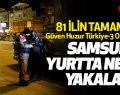 81 İlde 3. Dalga Huzur Operasyonu! Samsun'da Son Durum!
