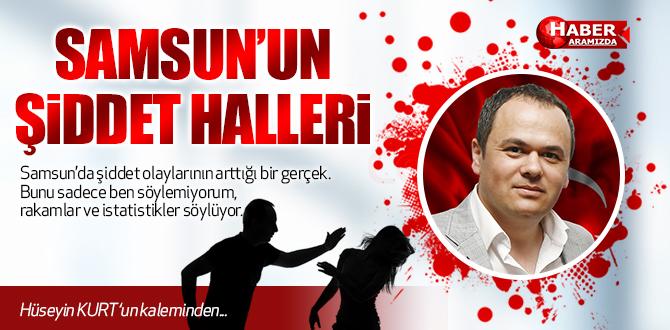 SAMSUN'UN ŞİDDET HALLERİ