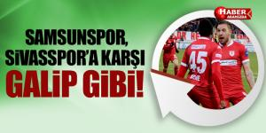 SAMSUNSPOR, SİVASSPOR'A KARŞI GALİP GİBİ!