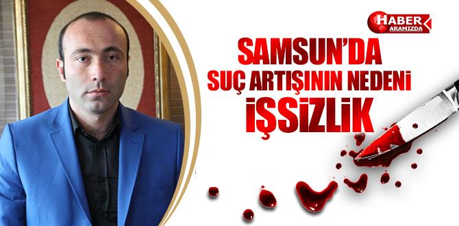 Samsun'da İssizlik Asayiş Suçlarını Arttırdı!