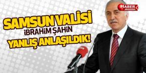 Samsun Valisi Yanlış Anlaşıldık!