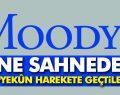 Moody's Yine Sahnede! Son Gelişmeler!