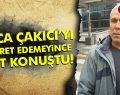 AĞCA ÇAKICI'YI ZİYARET EDEMEDİ, ÇIKIŞTA ÇOK SERT KONUŞTU!