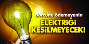 Borcunu ödemeyenin elektriği kesilmeyecek!