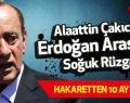 Alaattin Çakıcı ve Cumhurbaşkanı Erdoğan Arasında Soğuk Rüzgar!